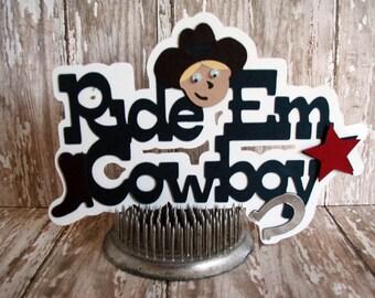 RIDE EM COWBOY!  Die Cut Cowboy Theme, Free Shipping