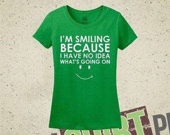 I'm Smiling Because I Have No Idea What's Going On - Women's T-Shirt - Funny - Quirky