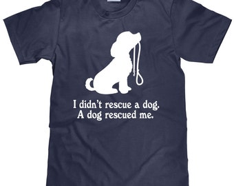 Dog Rescue T Shirt - I Didn't Rescue a Dog - A Dog Rescued Me - Item 1557