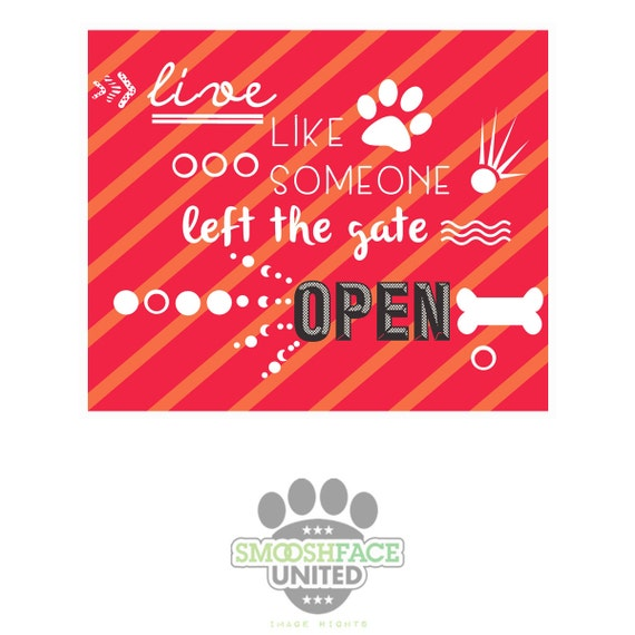 Live Like Someone Left The Gate Open Quote: Dog Decal Or Dog Magnet With Fun Quote 'Live Like Someone