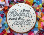 Throw Kindness Around Like Confetti Handmade 8 inch Hand Embroidered Hoop Art. Made to Order. Inspirational. Home Decor. Gifts under 75