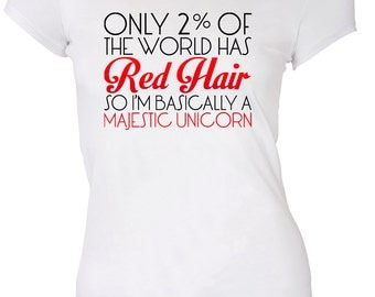 Only 2% Of The World Has Red Hair So I'm Bascially a Majestic Unicorn Ginger T-shirt Tee Shirt Mens Ladies Womens ML-506