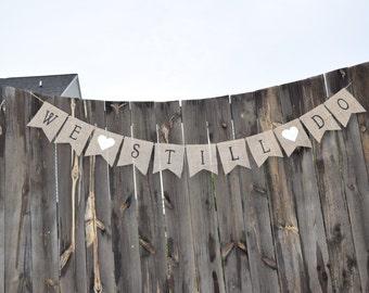 Anniversary Banner- Happy Anniversary- We Still Do Burlap Banner- 50th Anniversary- Vow Renewal- 25th Anniversary- Wedding Banner
