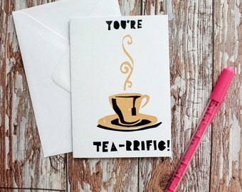 Hand Screenprinted Greetings Card - 'You're TEA-RRIFIC' Valentine's/Anniversary/Birthday/Mothers/Fathers Day Card