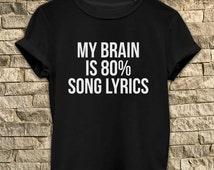 My brain is 80% song lyrics # T Shirt Unisex - Size S-M-L-XL