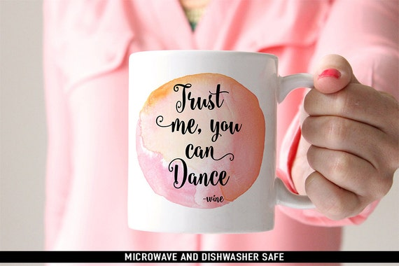 Coffee Mug Trust Me, You Can Dance - Wine Coffee Mug - Funny Coffee Mug - Wine Quote Mug