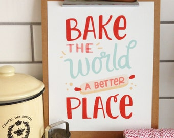 Bake The World A Better Place - Art Print 5x7, 8x10, 11x14