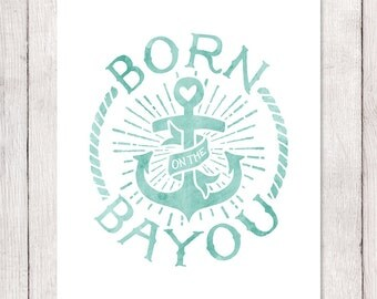 """Instant Download Printable Art, Born on the Bayou, Louisiana State Pride, Mint Green, Watercolor, 5"""" x 7"""", 8"""" x 10"""", 11"""" x 14"""""""