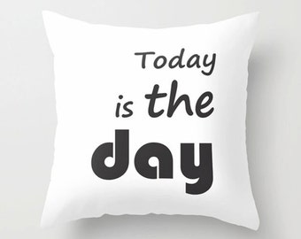 Pillows with words, Today is the day, Typography pillow, Motivational quotation, modern home decor, Decorative throw pillow