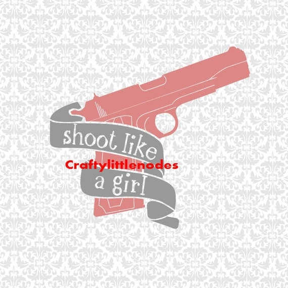 Shoot Like A Girl Gun SVG STUDIO EPS Ai Scalable Vector Instant Download Cutting File Commercial Use Cricut Explore Air Silhouette Cameo