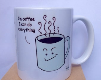 "Mug ""I'm coffee, I can do everything"""