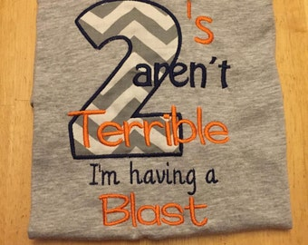 2's aren't terrible I'm having a blast / Embroidery Shirt/ Birthday Shirts/ Applique Embroidery shirt/ 2nd Birthday shirt