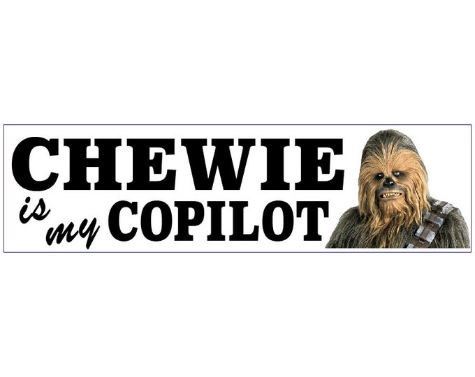 Chewie Is My Co-pilot Decal Vinyl or Magnet Bumper Sticker