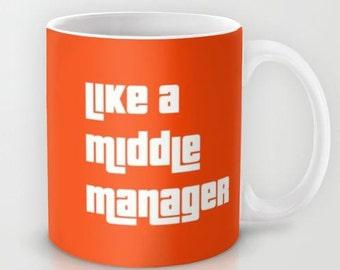 Like a Middle Manager  - 11 oz or 15 oz Ceramic Mug