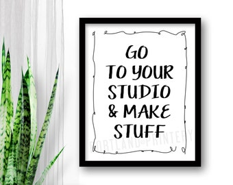 INSTANT DOWNLOAD Go To Your Studio and Make Stuff Printable digital file 8x10 studio saying quote typography sign home decor wall