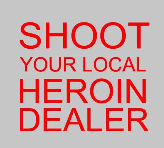Shoot Your Local Heroin Dealer Decal By RadDecals On Etsy