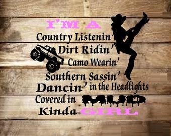 I'm a Country Listenin, Dirt Riden, Camo Wearin .. Kinda Girl ~  Wall or Window Decal