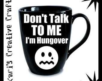Don't talk to me. I'm hungover. Funny Coffee Cup, Sarcastic Coffee Mug, Adult Coffee Cup