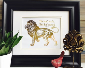 Narnia, Lion art, Chronicles of Narnia, CS Lewis, Aslan print, Gold foil print, He isn't safe but he is good, gold foil print, Lion print