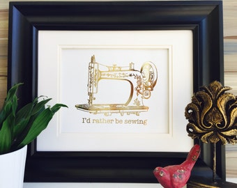 I'd Rather Be, Sewing Art, Gold Foil Print, Sewing Machine, Vintage Sewing Art, real foil art, gold art