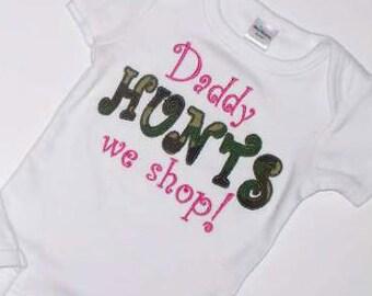 Camo Daddy Hunts We Shop Onesie  Newborn Baby Girl Toddler Girls Onesie Camo Hunting