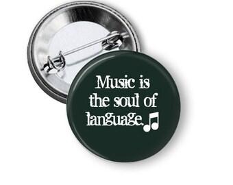 "Music is the Soul of Language 1.25"" or Larger Pinback Button, Flatback or Fridge Magnet, Badge, Pocket Mirror, Keychain, Bottle Opener"