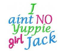 I Aint NO Yuppie Girl Jack Embroidery Design, 4x4, 5x7, 6x10 Hoop, Instant Download