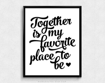 SALE -  Together Is My Favorite Place To Be, Love Quote, Together Quote, Modern Print, Calligraphy, Typography, Heart Poster, Cursive