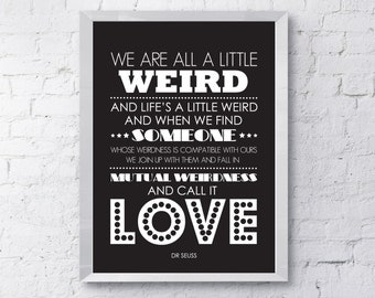 Dr Seuss Weird Love Quote - Digital Download - A4 or A3 Printable Poster - Black and White Typography Art Print, Children's Nursery print