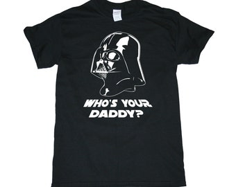 WHO'S YOUR DADDY? Star Wars Darth Vader Men's/Women's T-Shirt
