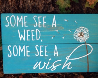 Some see a weed, Some see a wish, hand painted wood sign, gift, encouragement, wall art, rustic wood sign