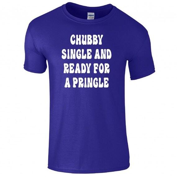 Chubby Single And Ready For A Pringle Tee shirt