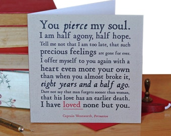 Card - You Pierce My Soul, Half Agony, Half Hope ... I Have Loved None But You  - Captain Wentworth - Persuasion - Jane Austen