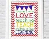 Instant Download! Teachers Who Love Teaching Teach Children to Love Learning PDF (4x6, 5x7, 8x10, 11x14) Teacher Class Gift Back to School