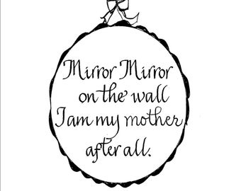 Calligraphy 'Mirror Mirror on the Wall' I am my mother after all