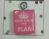 Keep calm and plan scrabble tile pendant--- planner charm