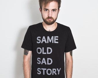 Same Old Sad Story T-Shirt.