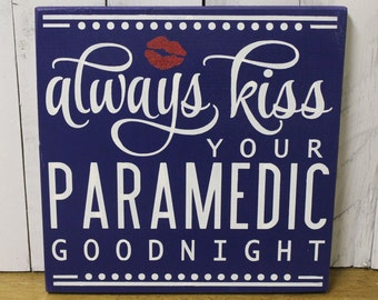 Always KISS your Paramedic/goodnight/Cute sign/Police Decor/ Decor/Goodbye/Sign Options/Paramedic/Wood Sign/Hand painted/Gift/Home Decor