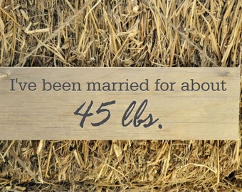 Rustic Plank Wood Sign Funny Humorous Sign I've been married for about 45 lbs