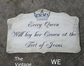 "Hand Painted  Sign Reads ""Every Queen Will lay her Crown at the Feet of Jesus "" and is just GORGEOUS"
