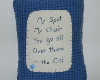 Cat Pillow -  Pet Bed Accessory - Wool Throw Pillow - Funny Cat Quotes and Sayings