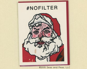 SANTA #NOFILTER - Funny Christmas Card - Christmas Card - Santa Claus - Christmas - Pop Culture Card - #nofilter - Funny Card - Item# X070
