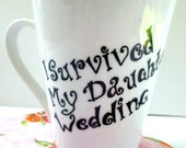 I Survived My Daughter's Wedding Coffee Mug Cute Gag Mother Of The Bride Gift Funny Quote Mug Painted Typography Funny Saying Mug