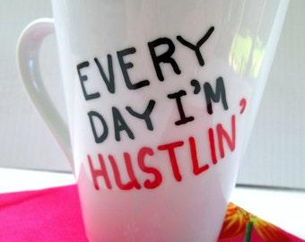 Every Day I'm Hustlin' Coffee Mug Cute Gag Gift Funny Quote Mug Painted Typography Funny Saying Mug