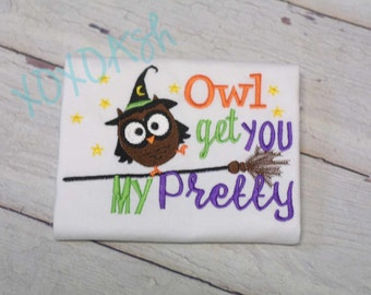 Owl Get you My Pretty--Funny Girls Halloween Shirt--Embroidered shirt or Bodysuit