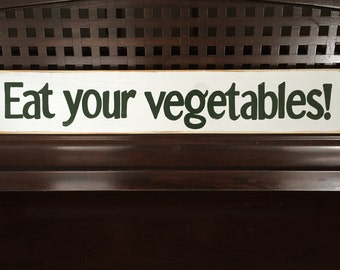 EAT YOUR VEGETABLES Kitchen Kids Food Sign Plaque Wooden You Pick Color Hand Painted Wisdom from Mom Knows Best