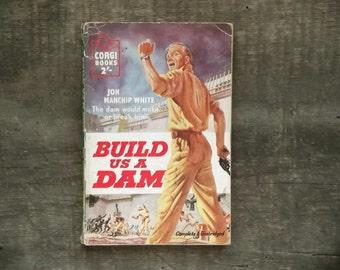 vintage 1950s paperback book Build Us a Dam by Jon Manchip White