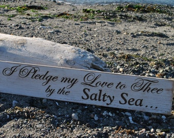 I Pledge My Love to Thee by the Salty Sea - Beach Cottage Sign, Handmade With Love For Your Home or Wedding .