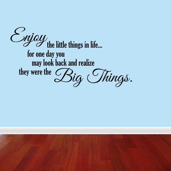 Wall Decal Quote Enjoy The Little Things In Life For One Day