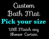 Pamper Your Style -Custom Bathmat- 30X20 inches - Made to Match any design in my shop or made special for you